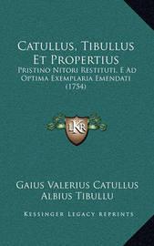 Catullus, Tibullus Et Propertius Catullus, Tibullus Et Propertius: Pristino Nitori Restituti, E Ad Optima Exemplaria Emendati (Pristino Nitori Restituti, E Ad Optima Exemplaria Emendati (1754) 1754) by Albius Tibullu