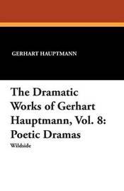 The Dramatic Works of Gerhart Hauptmann, Vol. 8 by Gerhart Hauptmann