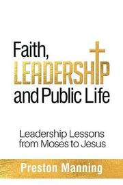 Faith, Leadership and Public Life by Preston Manning