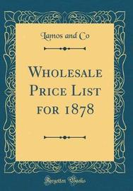 Wholesale Price List for 1878 (Classic Reprint) by Lamos and Co image