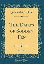 The Dailys of Sodden Fen, Vol. 3 of 3 (Classic Reprint) by Susannah C Venn image