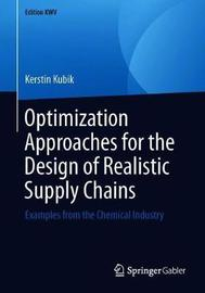 Optimization Approaches for the Design of Realistic Supply Chains by Kerstin Kubik
