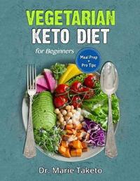 Vegetarian Keto Diet for Beginners by Dr Marie Taketo