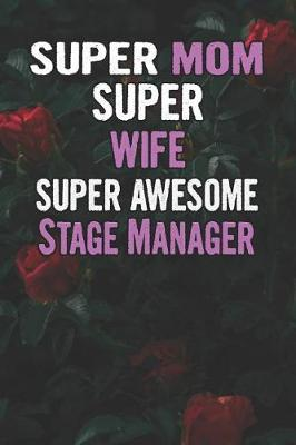 Super Mom Super Wife Super Awesome Stage Manager by Unikomom Publishing