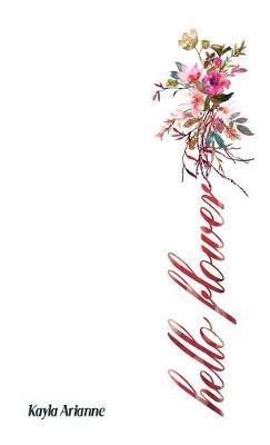 Hello Flower by Kayla Arianne