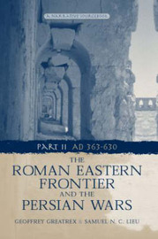 The Roman Eastern Frontier and the Persian Wars AD 363-628 by Geoffrey Greatrex image