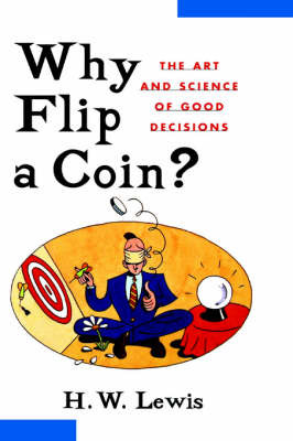 Why Flip a Coin: The Art and Science of Good Decisions by H.W. Lewis image