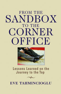 From the Sandbox to the Corner Office: Lessons Learned on the Journey to the Top by Eve Tahmincioglu image