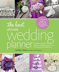 The Knot Ultimate Wedding Planner (Revised Edition) by Carley Roney