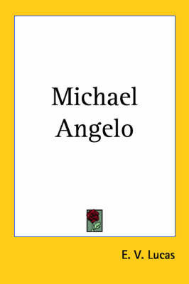 Michael Angelo by E V Lucas