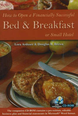 How to Open a Financially Successful Bed and Breakfast or Small Hotel by Lora Arduser