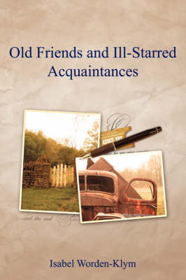 Old Friends and Ill-Starred Acquaintances by Isabel Worden-Klym