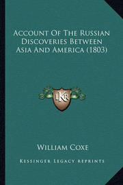 Account of the Russian Discoveries Between Asia and America (1803) by William Coxe