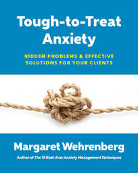 Tough-to-Treat Anxiety by Margaret Wehrenberg