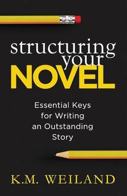 Structuring Your Novel by K M Weiland