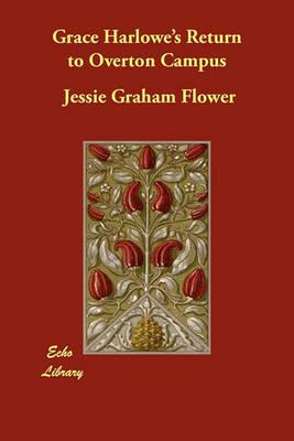Grace Harlowe's Return to Overton Campus by Jessie Graham Flower