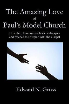 The Amazing Love of Paul's Model Church by Edward Gross