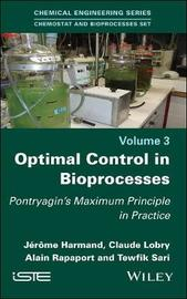 Optimal Control in Bioprocesses by Jerome Harmand