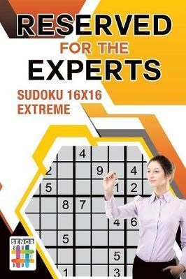 Reserved for the Experts Sudoku 16x16 Extreme by Senor Sudoku