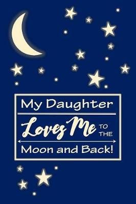 My Daughter Loves Me to the Moon and Back! by Birchfield Journals