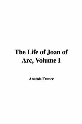 The Life of Joan of Arc, Volume I by Anatole France image