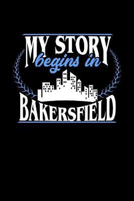 My Story Begins in Bakersfield by Dennex Publishing