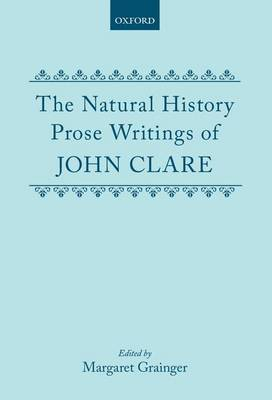 The Natural History Prose Writings, 1793-1864 by John Clare