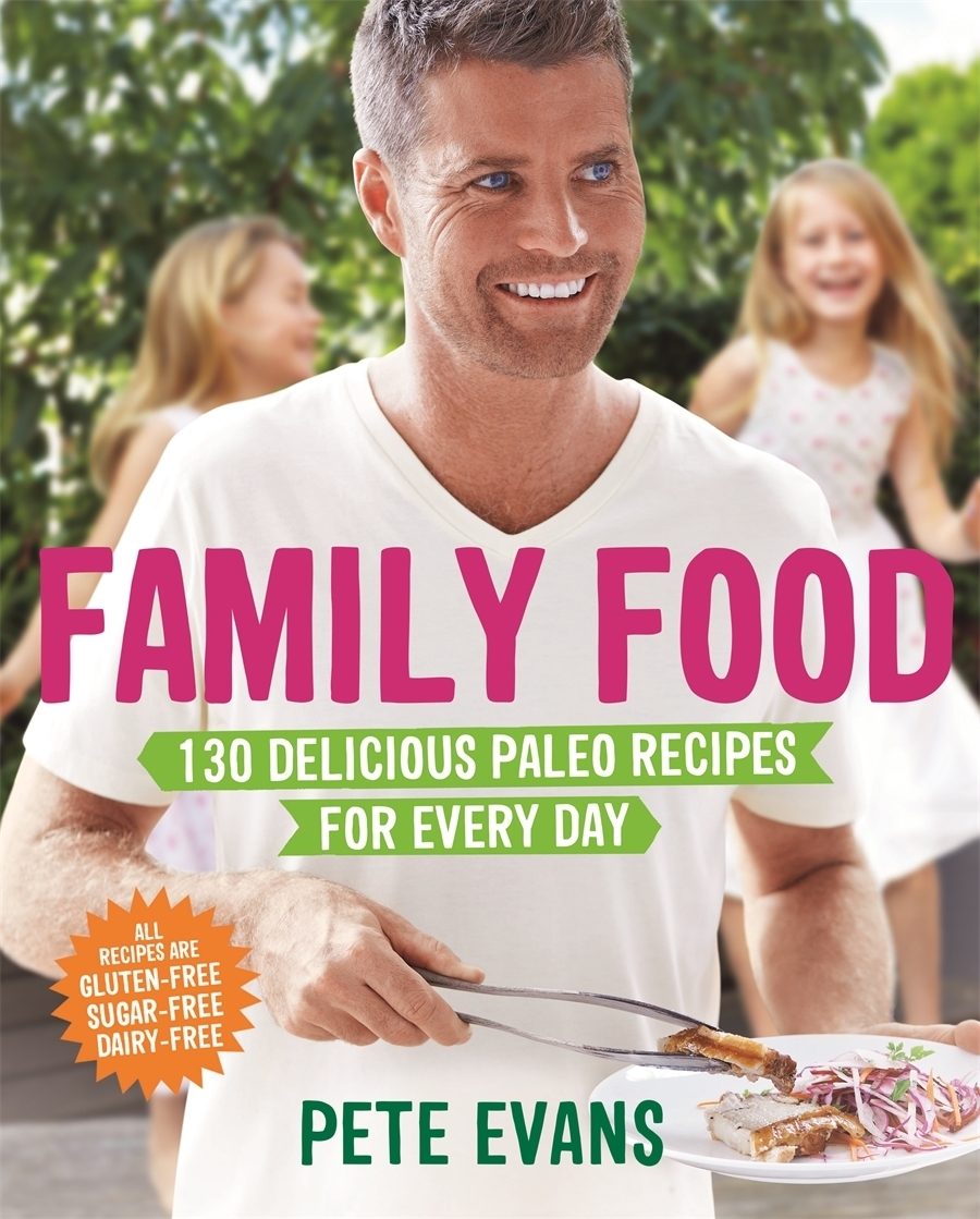 Family Food: Delicious Paleo Recipes for Every Day by Pete Evans image