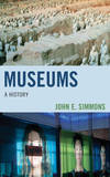 Museums: A History by John Edward Simmons