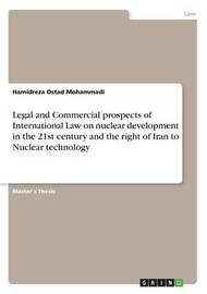 Legal and Commercial Prospects of International Law on Nuclear Development in the 21st Century and the Right of Iran to Nuclear Technology by Hamidreza Ostad Mohammadi image