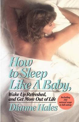How to Sleep Like a Baby, Wake Up Refreshed, and Get More Out of Life by Dianne Hales image