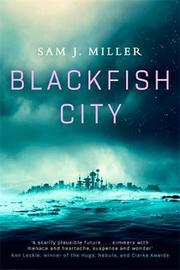 Blackfish City by Sam J. Miller
