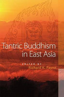 Tantric Buddhism in East Asia by Richard Payne