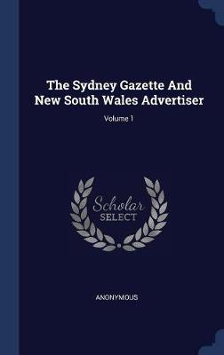 The Sydney Gazette and New South Wales Advertiser; Volume 1 by * Anonymous image