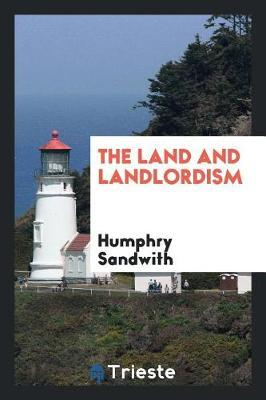 The Land and Landlordism by Humphry Sandwith image