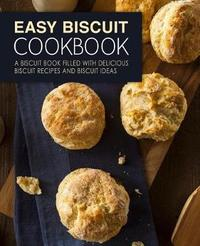 Easy Biscuit Cookbook by Booksumo Press