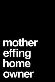 Mother Effing Home Owner by Rockwell Avenue Press