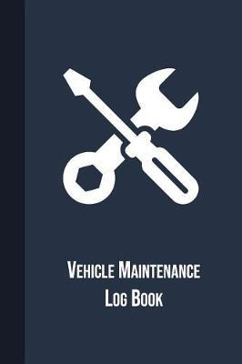 Vehicle Maintenance Log Book by Graphyco Publishing