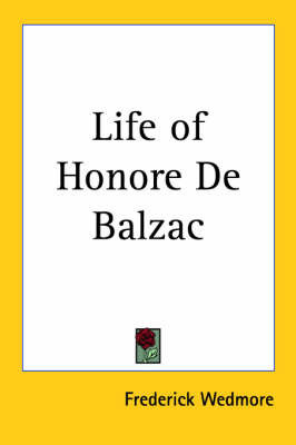 Life of Honore De Balzac by Frederick Wedmore