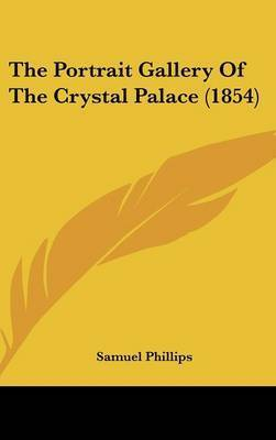 The Portrait Gallery Of The Crystal Palace (1854) by Samuel Phillips