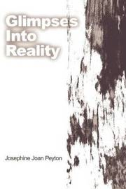 Glimpses Into Reality by Josephine Joan Peyton