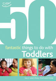 50 Fantastic Things to Do with Toddlers by Sally Featherstone image