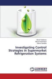 Investigating Control Strategies in Supermarket Refrigeration Systems by Taddesse Bisrat