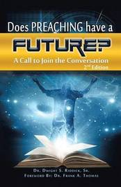 Does Preaching Have a Future? by Sr Dr Dwight S Riddick