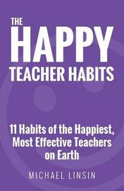The Happy Teacher Habits by Michael Linsin
