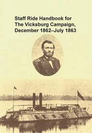 Staff Ride Handbook for the Vicksburg Campaign, December 1862 - July 1863 by Christopher R Gabel