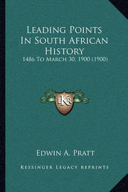 Leading Points in South African History: 1486 to March 30, 1900 (1900) by Edwin A Pratt