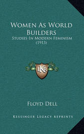 Women as World Builders: Studies in Modern Feminism (1913) by Floyd Dell