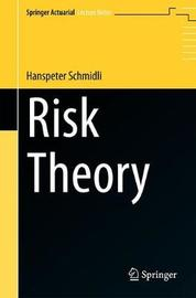 Risk Theory by Hanspeter Schmidli
