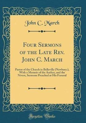 Four Sermons of the Late Rev. John C. March by John C March